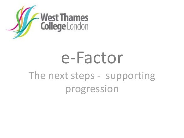 e-Factor The next steps - supporting progression