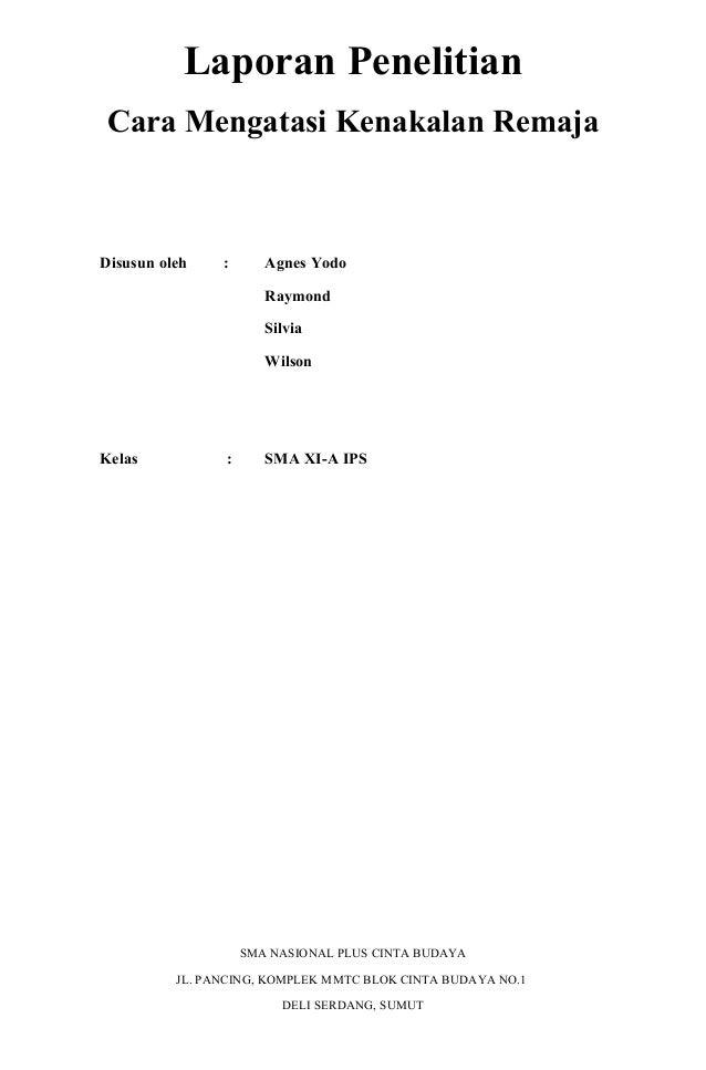 Laporan Penelitian Cara Mengatasi Kenakalan Remaja  Disusun oleh  :  Agnes Yodo Raymond Silvia Wilson  Kelas  :  SMA XI-A ...