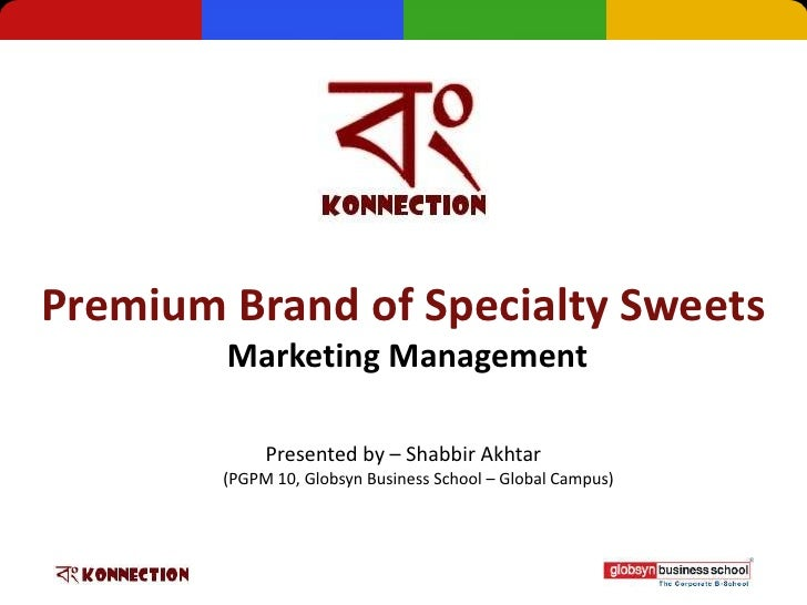 Premium Brand of Specialty Sweets        Marketing Management             Presented by – Shabbir Akhtar        (PGPM 10, G...