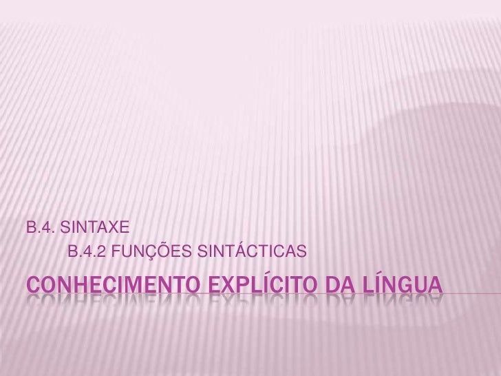 B.4. SINTAXE      B.4.2 FUNÇÕES SINTÁCTICASCONHECIMENTO EXPLÍCITO DA LÍNGUA