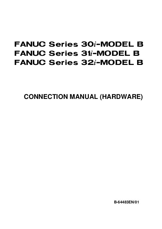 FANUC Series 30*-MODEL BFANUC Series 31*-MODEL BFANUC Series 32*-MODEL B CONNECTION MANUAL (HARDWARE)                     ...