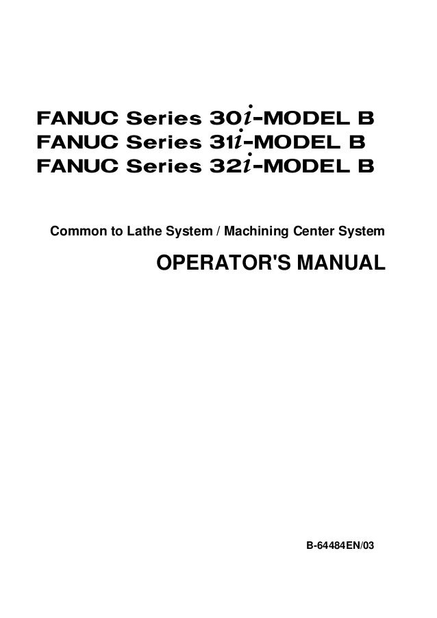 FANUC Series 30+-MODEL BFANUC Series 31+-MODEL BFANUC Series 32+-MODEL BCommon to Lathe System / Machining Center System  ...
