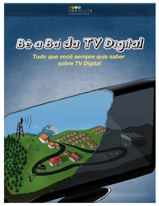 1 ÍNDICE 02 INTRODUÇÃO 02 Ideia do Livro 02 Para quem foi escrito 03 TV DIGITAL 03 O que é 04 Fatos e números do Brasil 05...