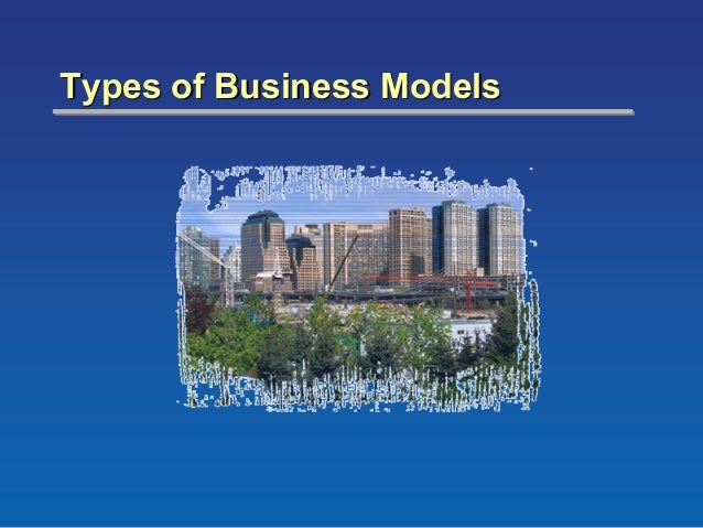 Types of Business ModelsTypes of Business Models