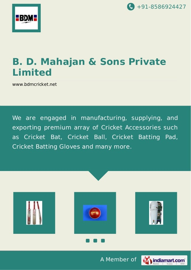 +91-8586924427 A Member of B. D. Mahajan & Sons Private Limited www.bdmcricket.net We are engaged in manufacturing, supply...