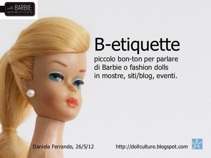 B-etiquette                            piccolo bon-ton per parlare                            di Barbie o fashion dolls   ...