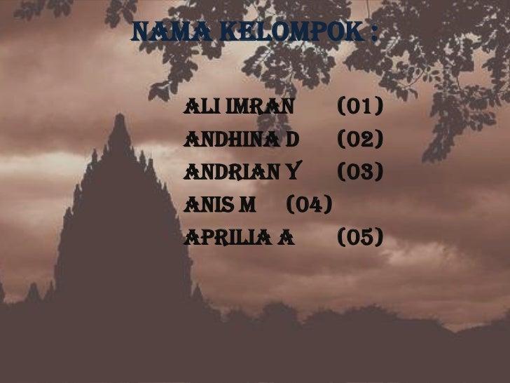 NamaKelompok :<br />Ali Imran(01)<br />AndhinaD(02)<br />AndrianY(03)<br />Anis M(04)<br />ApriliaA(05)<br />