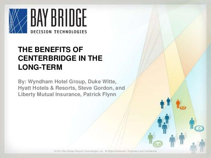 THE BENEFITS OFCENTERBRIDGE IN THELONG-TERMBy: Wyndham Hotel Group, Duke Witte,Hyatt Hotels & Resorts, Steve Gordon, andLi...