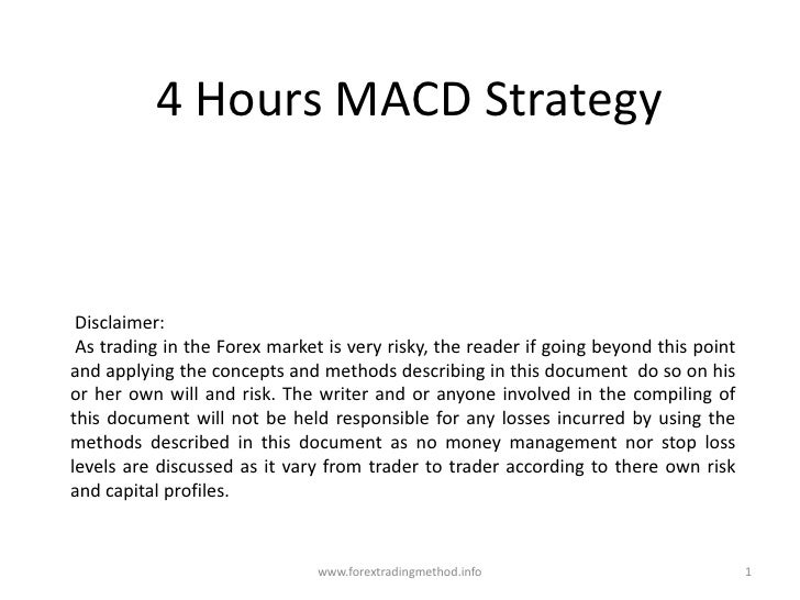 4 Hours MACD Strategy<br /> Disclaimer: <br /> As trading in the Forex market is very risky, the reader if going beyond th...