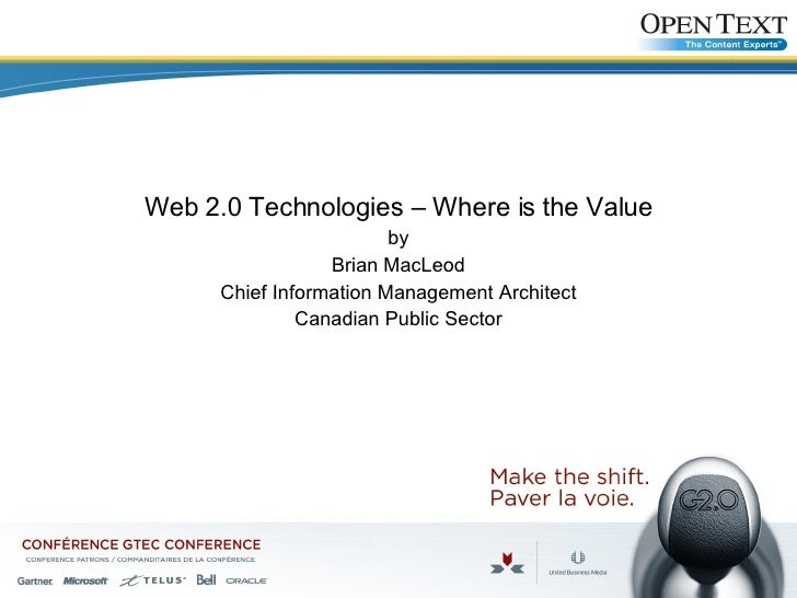 <ul><li>Web 2.0 Technologies – Where is the Value </li></ul><ul><li>by </li></ul><ul><li>Brian MacLeod </li></ul><ul><li>C...