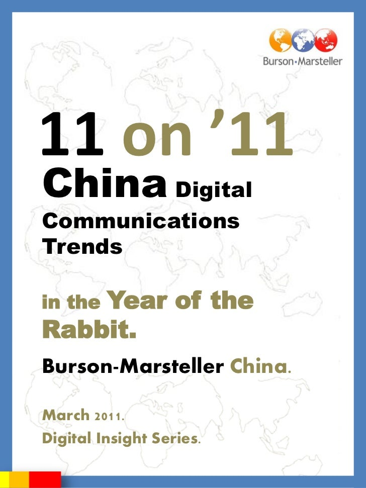 11 on '11China DigitalCommunicationsTrends    Year of thein theRabbit.Burson-Marsteller China.March 2011.Digital Insight S...
