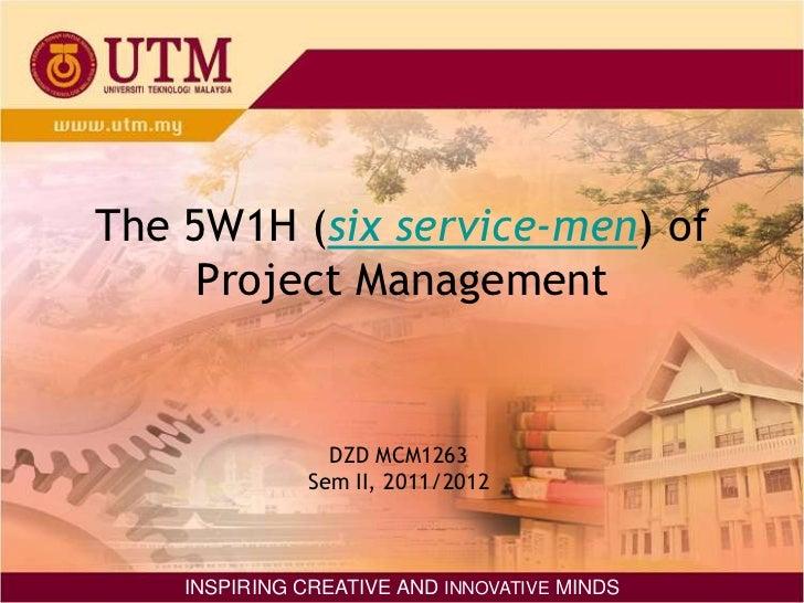 The 5W1H (six service-men) of     Project Management                 DZD MCM1263               Sem II, 2011/2012    INSPIR...