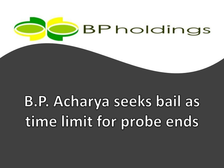 B.P. Acharya seeks bail as time limit for probe ends, BP Holdings