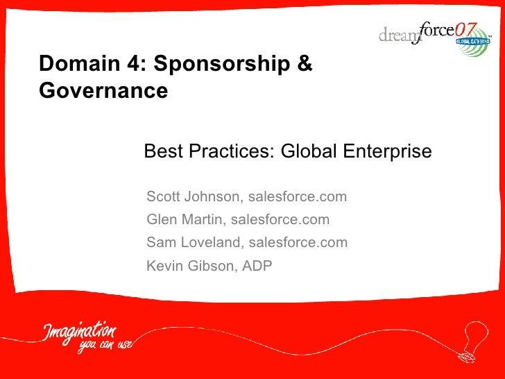 Domain 4: Sponsorship & Governance Scott Johnson, salesforce.com Glen Martin, salesforce.com Sam Loveland, salesforce.com ...