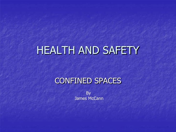 HEALTH AND SAFETY    CONFINED SPACES            By       James McCann
