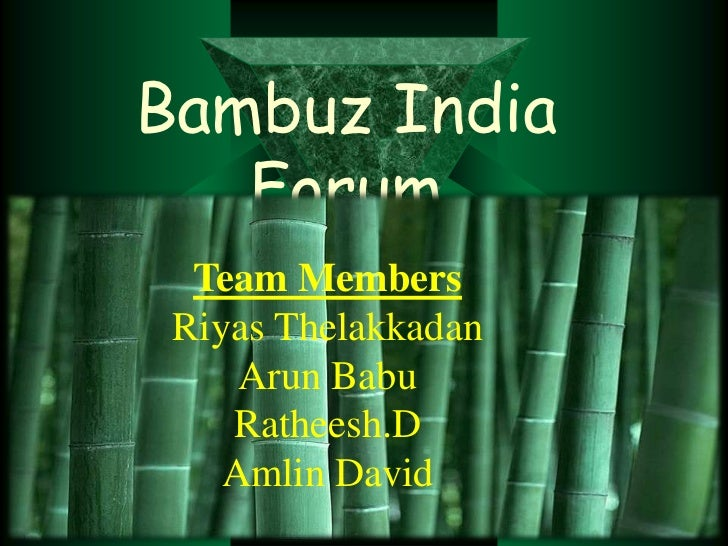 Bambuz India   Forum  Team Members Riyas Thelakkadan     Arun Babu    Ratheesh.D    Amlin David