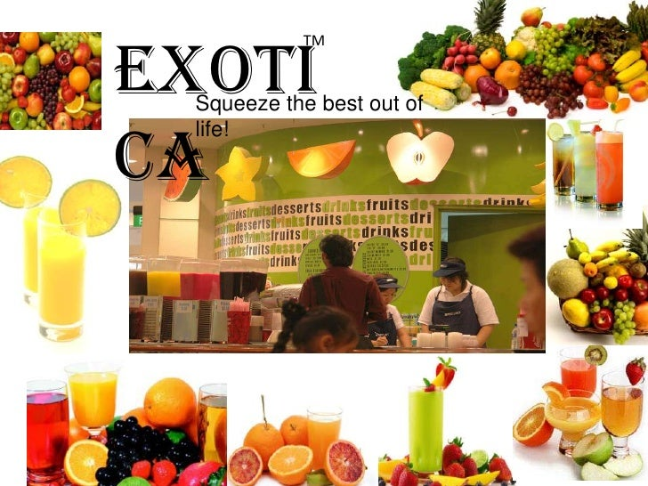 Exotica<br />TM <br />Squeeze the best out of life!<br />