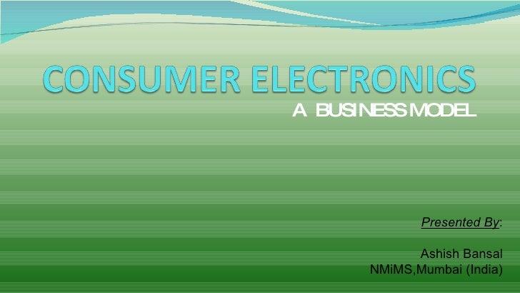 A  BUSINESS MODEL Presented By : Ashish Bansal NMiMS,Mumbai (India)