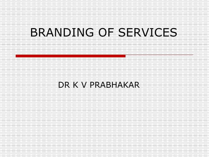 BRANDING OF SERVICES DR K V PRABHAKAR