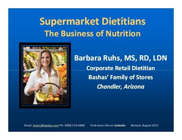 Supermarket DietitiansSupermarket Dietitians The Business of NutritionThe Business of Nutrition Barbara Ruhs, MS, RD, LDNB...