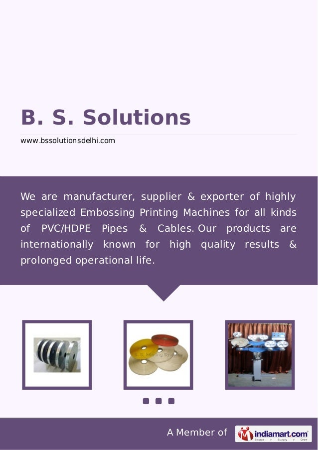 A Member of B. S. Solutions www.bssolutionsdelhi.com We are manufacturer, supplier & exporter of highly specialized Emboss...