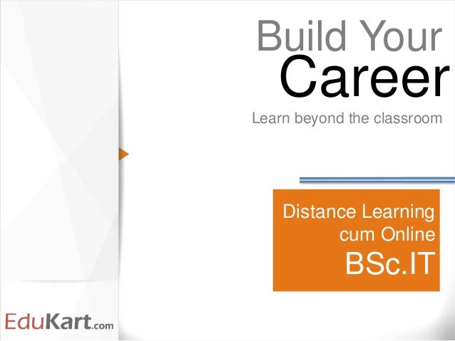 Distance Learning cum Online BSc.IT Build Your Learn beyond the classroom Career