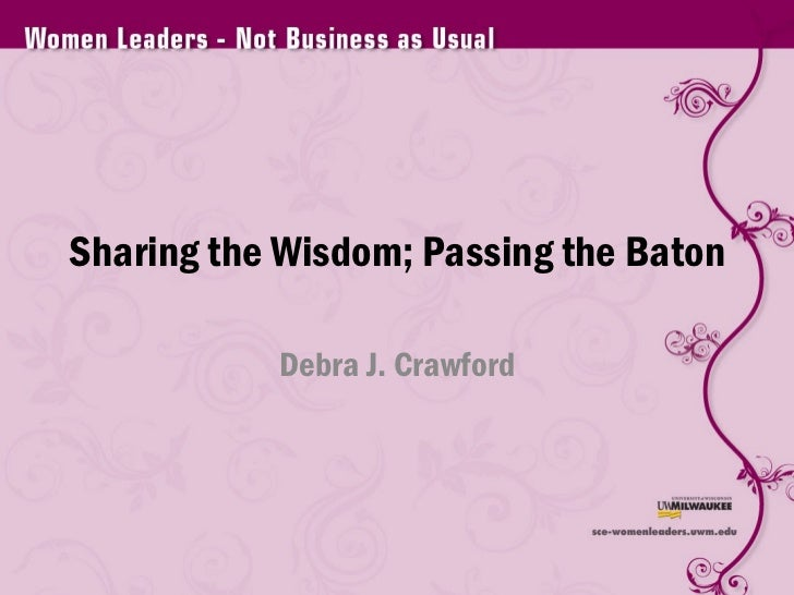 Sharing the Wisdom; Passing the Baton Debra J. Crawford