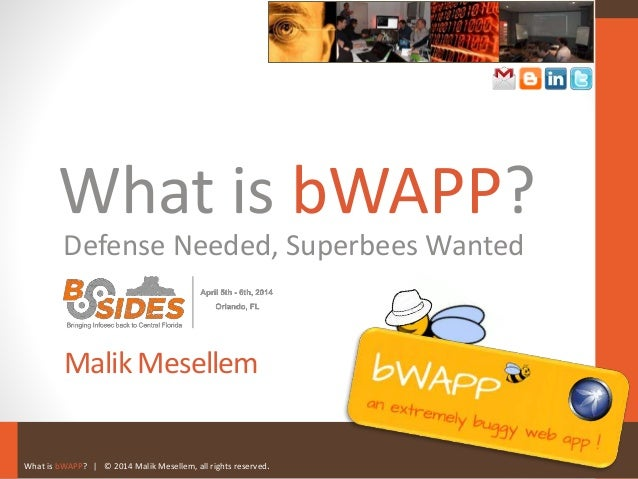 What is bWAPP? | © 2014 Malik Mesellem, all rights reserved. What is bWAPP? Defense Needed, Superbees Wanted Malik Mesellem