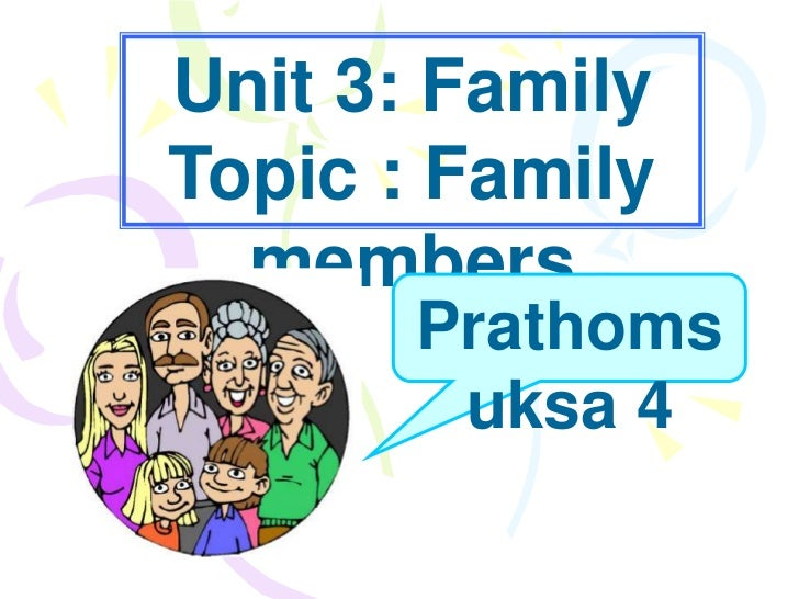 Unit 3: FamilyTopic : Family  members       Prathoms        uksa 4