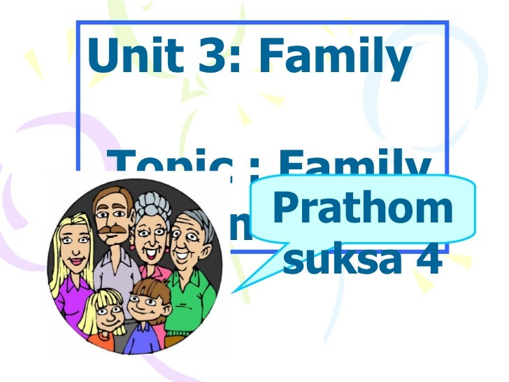 Unit 3: Family  Topic :   Family members Prathomsuksa 4