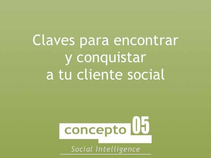 Claves para encontrar     y conquistar  a tu cliente social     Social Intelligence
