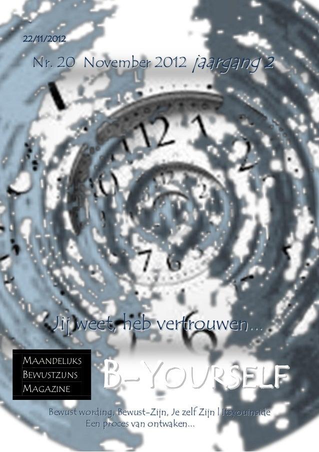 B-Yourself 22/11/2012     Nr. 20 November 2012 jaargang 2              Jij weet, heb vertrouwen...                        ...