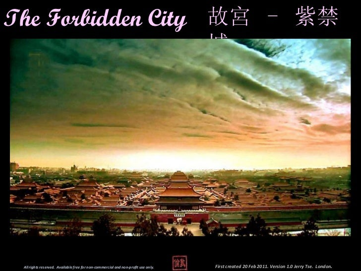 The Forbidden City 故宮  -  紫禁城   First created 20 Feb 2011. Version 1.0 Jerry Tse.  London .  All rights reserved.  Availab...