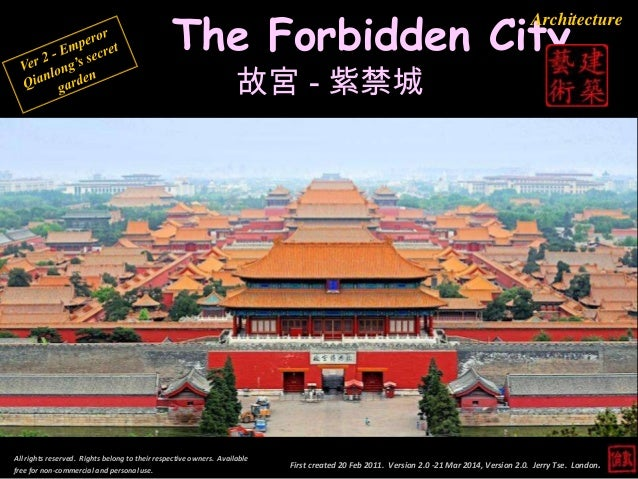 The Forbidden City 故宮 - 紫禁城 First created 20 Feb 2011. Version 2.0 -21 Mar 2014, Version 2.0. Jerry Tse. London. Architect...