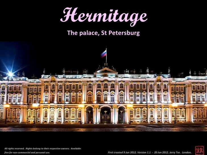 Hermitage                                                           The palace, St PetersburgAll rights reserved. Rights b...