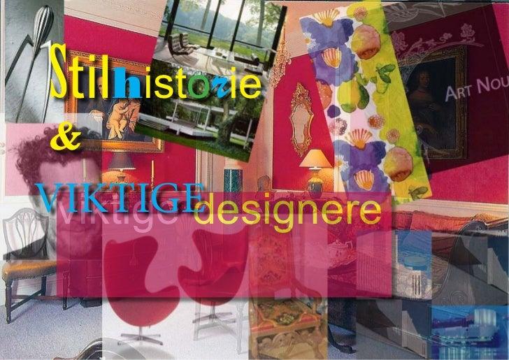 Stilhistorie&VIKTIGE viktige designere                side 1   Stil og Design Vg3 Interiør