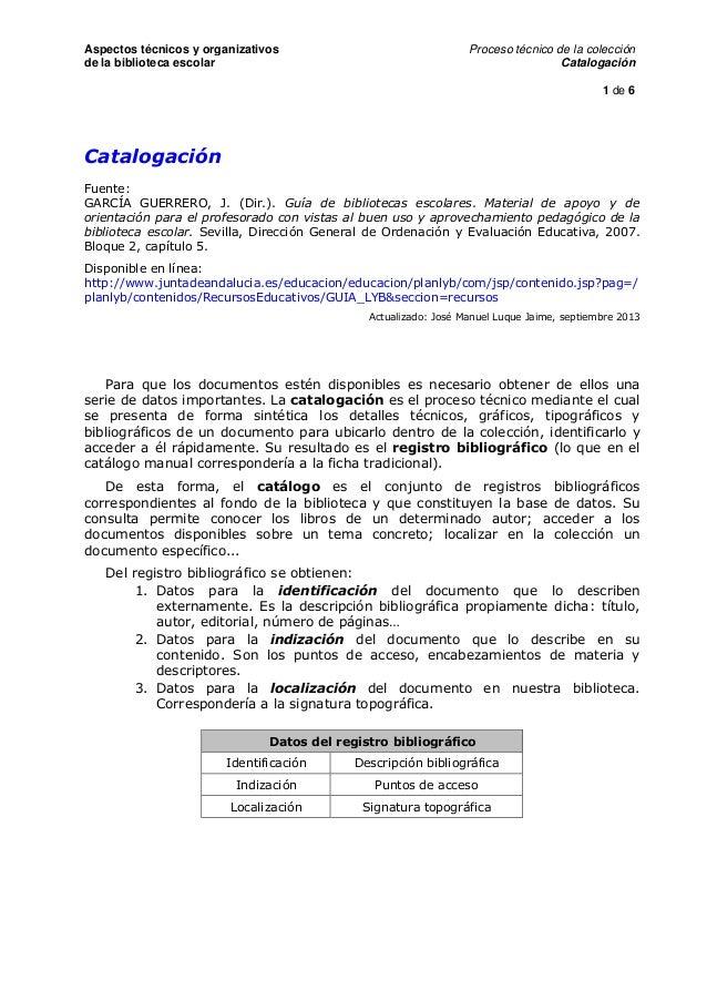 Aspectos técnicos y organizativos de la biblioteca escolar  Proceso técnico de la colección Catalogación 1 de 6  Catalogac...