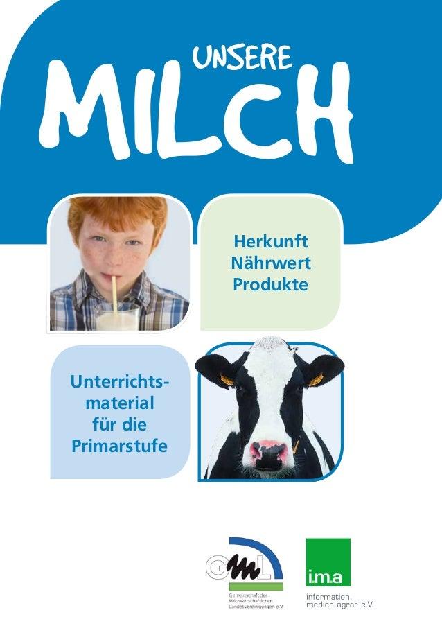 1.2 MILCHVIELFALT MILCH Unterrichts- material für die Primarstufe UNSERE Herkunft Nährwert Produkte