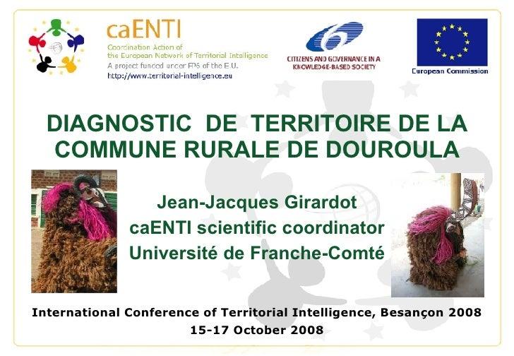 DIAGNOSTIC  DE  TERRITOIRE DE LA COMMUNE RURALE DE DOUROULA Jean-Jacques Girardot caENTI scientific coordinator Université...