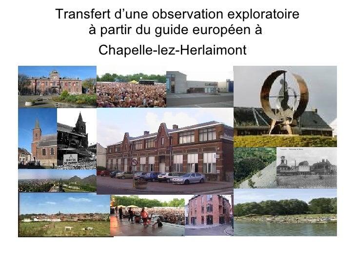 Transfert d'une observation exploratoire à partir du guide européen à  Chapelle-lez-Herlaimont