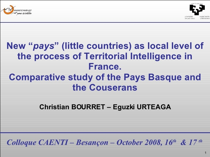 "Colloque CAENTI – Besançon – October 2008, 16 th   & 17  th New "" pays "" (little countries) as local level of the process ..."