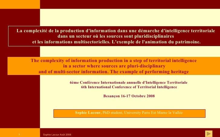 Sophie Lacour,  PhD student, University Paris Est Marne la Vallée   La complexité de la production d'information dans une ...