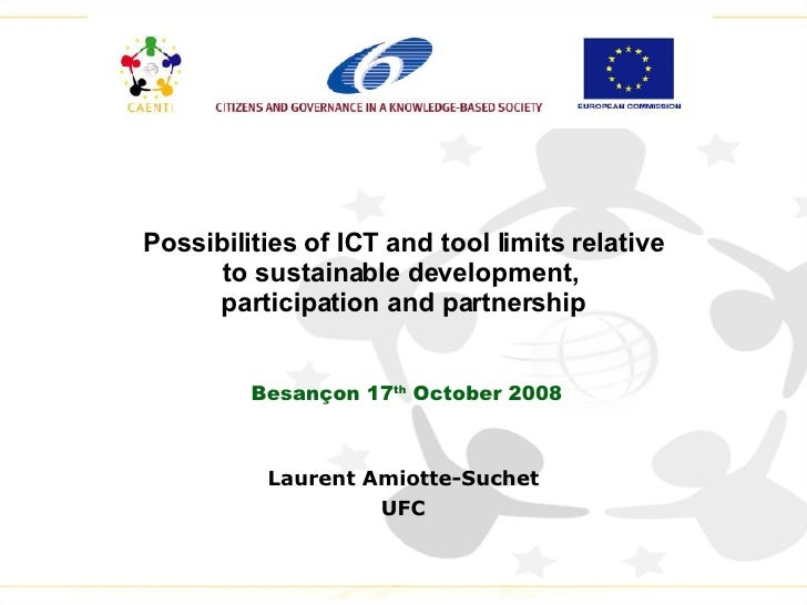 Possibilities of ICT and tool limits relative to sustainable development,  participation and partnership Besançon 17 th  O...