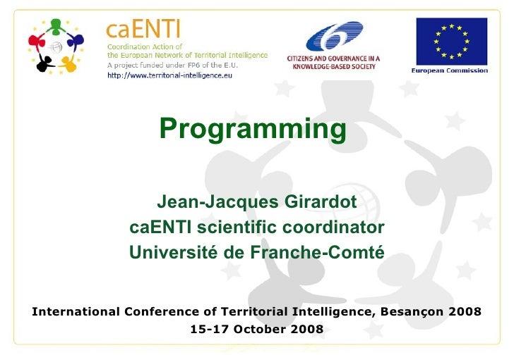 Programming Jean-Jacques Girardot caENTI scientific coordinator Université de Franche-Comté International Conference of Te...