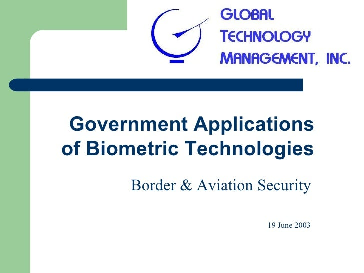 Government Applicationsof Biometric Technologies      Border & Aviation Security                         19 June 2003