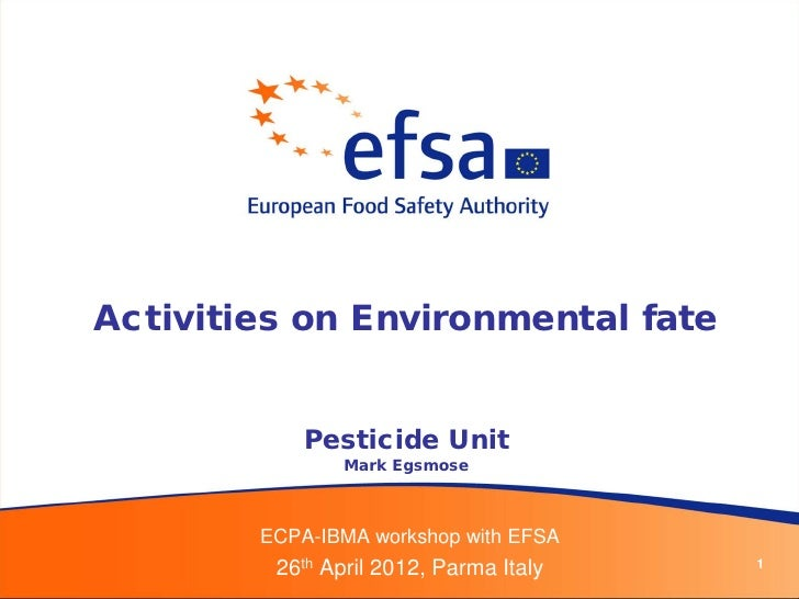 Activities on Environmental fate            Pesticide Unit                Mark Egsmose        ECPA-IBMA workshop with EFSA...