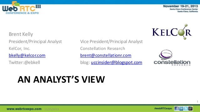 Brent Kelly President/Principal Analyst KelCor, Inc. bkelly@kelcor.com Twitter:@ebkell  Vice President/Principal Analyst C...