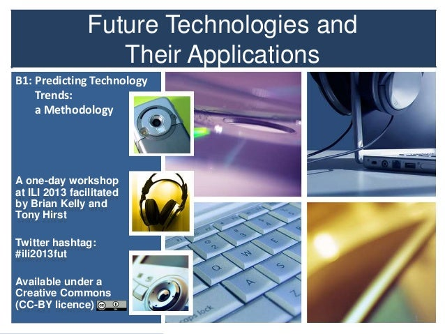 B1 Predicting developments: Future Technologies and Their Applications