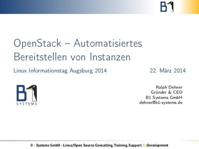 OpenStack – Automatisiertes  Bereitstellen von Instanzen  Linux Informationstag Augsburg 2014 22. März 2014  Ralph Dehner ...