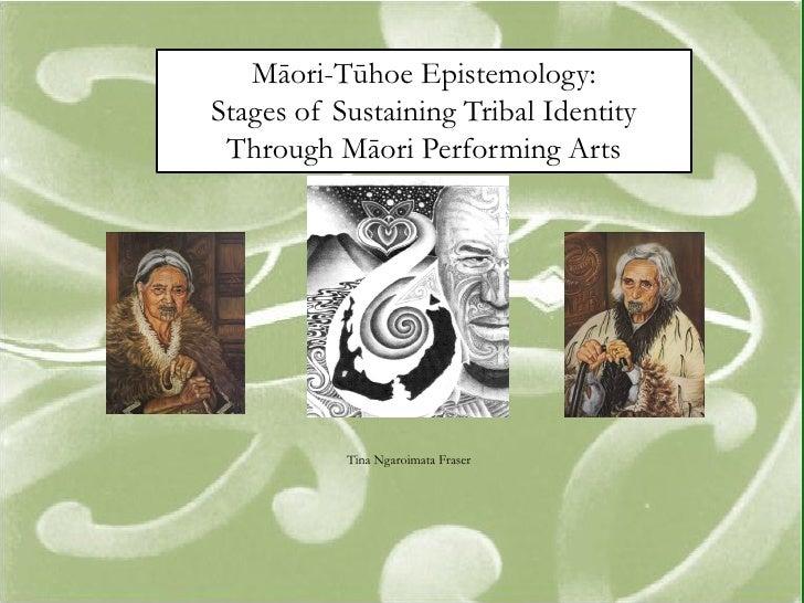 Māori-Tūhoe Epistemology: Stages of Sustaining Tribal Identity  Through Māori Performing Arts                Tina Ngaroima...